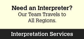Need an Interpreter? | Our Team Travels to Montreal and Québec regions. | Learn More